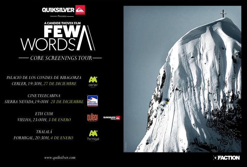 Después del estreno en Madrid y las 18 proyecciones en diferentes cines de España, Few Words, la película de freeski del año, finaliza su tour español con proyecciones en las estaciones de esquí de Formigal, Sierra Nevada, Cerler y Baqueira.